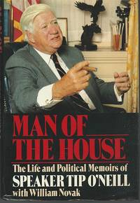 MAN OF THE HOUSE The Life and Political Memoirs of Speaker Top O'Neill