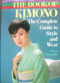 The Book of Kimono - The Complete Guide to Style and Wear