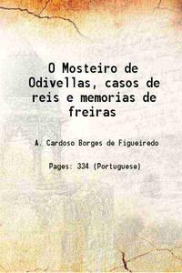 O Mosteiro de Odivellas, casos de reis e memorias de freiras 1889 [Hardcover]