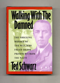 image of Walking with the Damned: The Shocking Murder of the Man Who Freed 30,000  Prisoners from the Nazis  -1st Edition/1st Printing