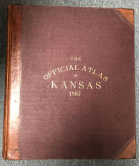 THE OFFICIAL STATE ATLAS OF KANSAS, COMPILED FROM GOVERNMENT SURVEYS; COUNTY RECORDS AND PERSONAL INVESTIGATIONS.