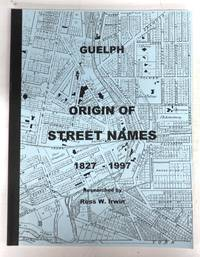 Guelph: Origin of Street Names 1827-1997