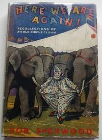 HERE WE GO AGAIN. Recollections of an old Circus Clown by SHERWOOD. ROBERT EDMUND. (BOB).; - from Paul Foster Books (SKU: 5353)