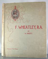 F. Wheatley, R.A. His Life and Works.