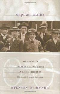 Orphan Trains : The Story of Charles Loring Brace and the Children He Saved and Failed