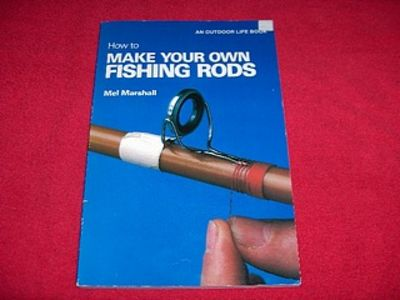 How to make your own fishing rods by mel marshall for Make your own fishing rod