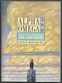 Alpha and Omega.  Ethics at the Frontiers of Life and Death