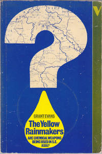 The Yellow Rainmakers: Are Chemical Weapons Being Used in Southeast Asia? by Grant Evans - 1983