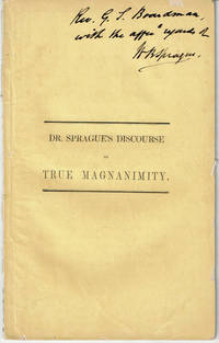 image of A DISCOURSE ON TRUE MAGNANIMITY, Addressed Particularly to Young Men, and Delivered in the Second Presbyterian Church in Albany, February 25, 1844 by William B. Sprague, D.D., Minister of Said Church.