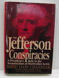 The Jefferson Conspiracies  A President's Role in the Assassination of  Meriwether Lewis