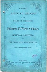 FIRST ANNUAL REPORT OF THE BOARD OF DIRECTORS OF THE PITTSBURGH, FORT WAYNE & CHICAGO RAILWAY COMPANY, TO THE STOCK AND BONDHOLDERS, For the Year ending December 31, 1862