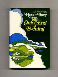 The Quiet End Of Evening  - 1st Edition/1st Printing by  Honor Tracy - First Edition; First Printing - 1972 - from Books Tell You Why, Inc. (SKU: 119657)