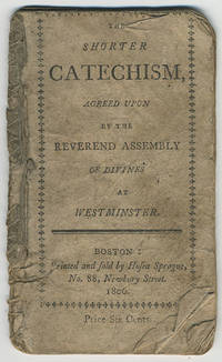The shorter catechism, agreed upon by the reverend assembly of divines at Westminster.