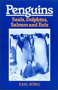 Penguins: Seals, Dolphins, Salmon and Eels