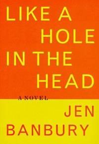 Like a Hole in the Head : A Novel
