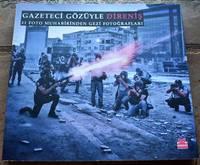 Gazeteci Gözüyle Direnis - Through The Eyes Of Journalists: Resistance Amd Gezi Park Photographs