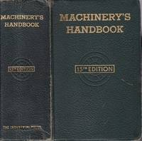 Machinery's Handbook, 15th Edition : For Machine Shop and Drafting Room, a Reference Book on...