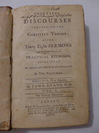 Practical Discourses Concerning the Christian Temper: Being Thirty Eight Sermons Upon the...