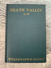 Death Valley in '49: An Important Chapter of California Pioneer History. The Autobiography of a Pioneer, Detailing His Life from a Humble Home in the Green Mountains to the Gold Mines of California, and Particularly Reciting the Sufferings of the Band of Men, Women and Children Who Gave Death Valley its Name. With Foreword by John Steven McGroarty. Illustrated by Alson Clark