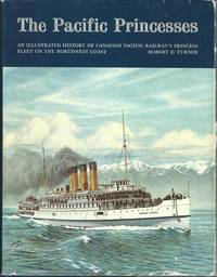 The Pacific Princesses: An illustrated history of Canadian Pacific Railway's Princess fleet on the northwest coast by  Robert D Turner - Hardcover - from Mark Lavendier, Bookseller and Biblio.com