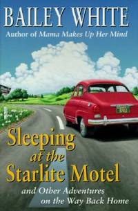 Sleeping at the Starlight Motel : And Other Adventures on the Way Back Home