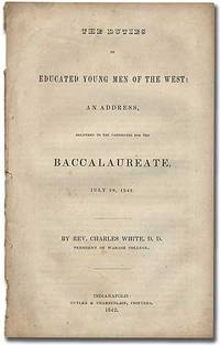 The Duties of Educated Young Men of the West; An Address delivered to the Candidates for the Baccalaureate, July 20, 1842