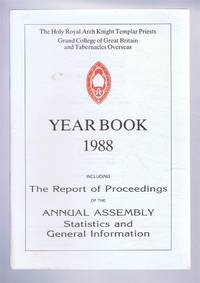 The Holy Royal Arch Knight Templar Priests. Grand College of England and Wales and its Tabernacles Overseas. Year Book 1988 including The Report of Proceedings of the Annual Assembly Statistics and General Information