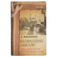 Globalizing Labour? Indian Seafarers and World Shipping, c. 1870 - 1945