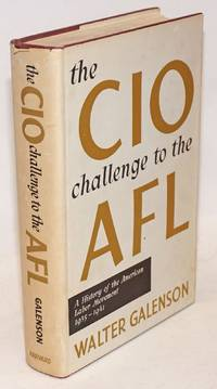 The CIO challenge to the AFL; a history of the American labor movement, 1935-1941