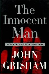 image of The Innocent Man: Murder And Injustice In A Small Town