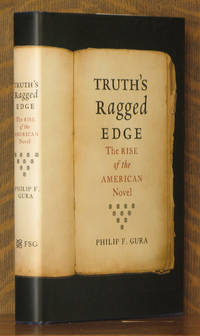 TRUTH'S RAGGED EDGE, THE RISE OF THE AMERICAN NOVEL