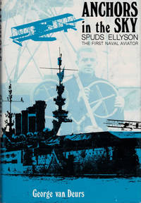 Anchors in the Sky. Spuds Ellyson, the First Naval Aviator