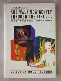 R.A. Lafferty's And Walk Now Gently Through the Fire... And Other Science Fiction Stories