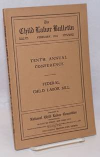 image of Tenth annual conference: The federal child labor bill Program of Tenth Annual Conference on Child Labor, New Orleans, LA., March 15-18, 1914 with a copy of the Federal Chilc Laobr Bill and a memorandum on its constitutionality