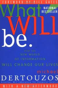 image of What Will Be: How the New World of Information Will Change Our Lives