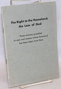 image of The Right to the Homeland, the Law of God Three sermons preached to men and women whose homeland has been taken away from them