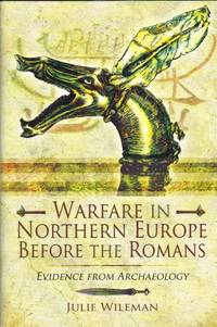 WARFARE IN NORTHERN EUROPE BEFORE THE ROMANS : EVIDENCE FROM ARCHAEOLOGY