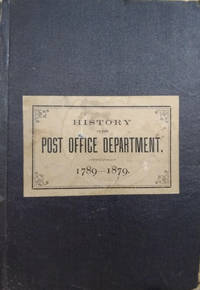 The Post Office Department of the United States of America; its History,  Organization, and Working From the Inauguration of the Federal Government,  1789, to the Close of the Administration of President Andrew Johnson