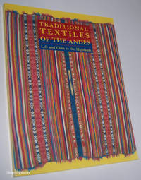 TRADITIONAL TEXTILES OF THE ANDES : Life and Cloth in the Highlands. The Jeffrey Appleby Collection of Andean Textiles