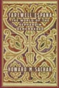 Farewell Espana: The World Of The Sephardim Rememb