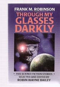 Through My Glasses Darkly:  Five Science Fiction Stories  ---by Frank M Robinson -a signed Copy ( Causes; East Wind, West Wind; Hunting Season; A Life in the Day of ---; Hail, Hail, Rock and Roll )