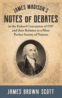 James Madison's Notes of Debates in the Federal Convention of 1787..