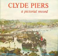 Clyde Piers - A Pictorial Record. by  Ian & Joy Monteith McCrorie - 1st Edition - 1982 - from Dereks Transport Books and Biblio.com