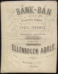 Bánk-Bán. Franczia négyes. [Piano score] Erkel Ferencz hasonnevű operájának dalaiból szerkesztette zongorára ... Ára 60 uj kr.