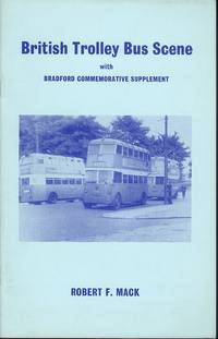 British Trolleybus Scene, with Bradford Commemorative Supplement by Robert Frederick Mack - 1st  Edition - 1972 - from Dereks Transport Books and Biblio.co.uk