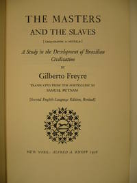 image of The masters and the slaves. (Casa-grande_senzala). A study in the development of Brazilian civilization. Translated from the Portuguese by Samuel Putman. Second edition, revised.