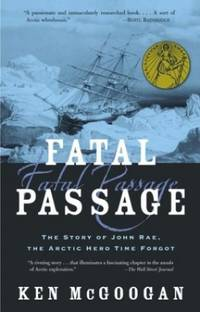 image of Fatal Passage: The True Story of John Rae, the Arctic Hero Time Forgot