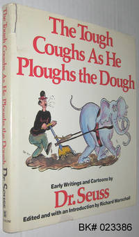 The Tough Coughs As He Ploughs the Dough: Early Writings and Cartoons By Dr. Seuss by Seuss, Dr. ( Ted Geisel ); Marschall, Richard (editor, introduction) - 1987