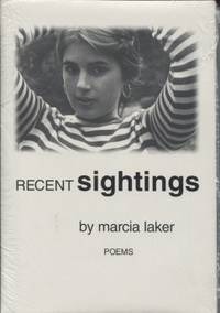 Recent Sightings by  Marcia Laker - First Edition - 2002 - from E Ridge fine Books and Biblio.com
