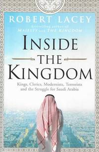 image of Inside the Kingdom: Kings, Clerics, Modernists, Terrorists and the Struggle for Saudi Arabia